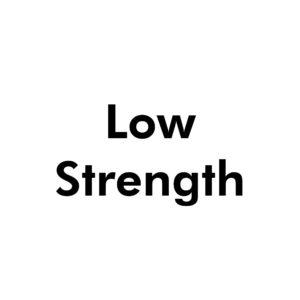 Low Strength